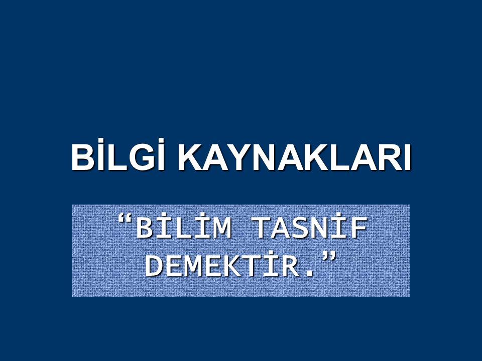 """BİLGİ KAYNAKLARI """"BİLİM TASNİF DEMEKTİR."""""""