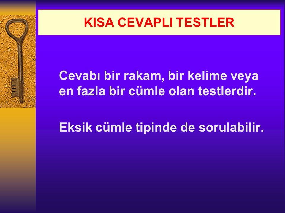 KISA CEVAPLI TESTLER Cevabı bir rakam, bir kelime veya en fazla bir cümle olan testlerdir. Eksik cümle tipinde de sorulabilir.