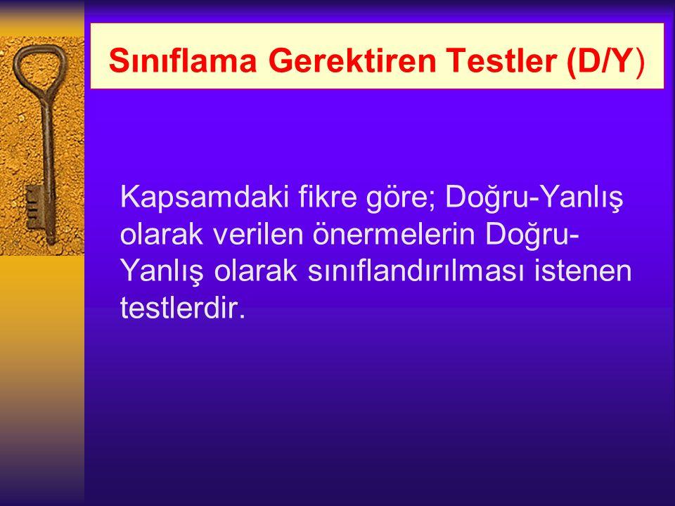 Sınıflama Gerektiren Testler (D/Y) Kapsamdaki fikre göre; Doğru-Yanlış olarak verilen önermelerin Doğru- Yanlış olarak sınıflandırılması istenen testl