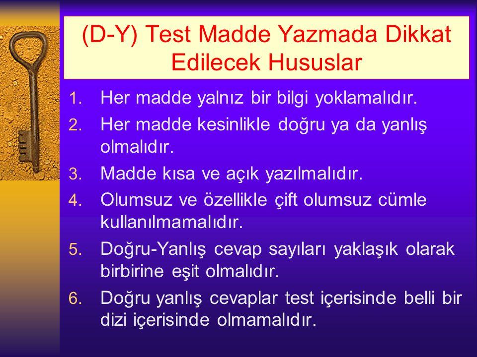 (D-Y) Test Madde Yazmada Dikkat Edilecek Hususlar 1. Her madde yalnız bir bilgi yoklamalıdır. 2. Her madde kesinlikle doğru ya da yanlış olmalıdır. 3.