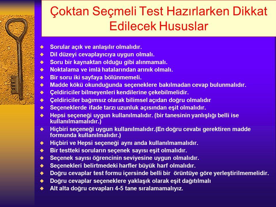 Çoktan Seçmeli Test Hazırlarken Dikkat Edilecek Hususlar  Sorular açık ve anlaşılır olmalıdır.  Dil düzeyi cevaplayıcıya uygun olmalı.  Soru bir ka
