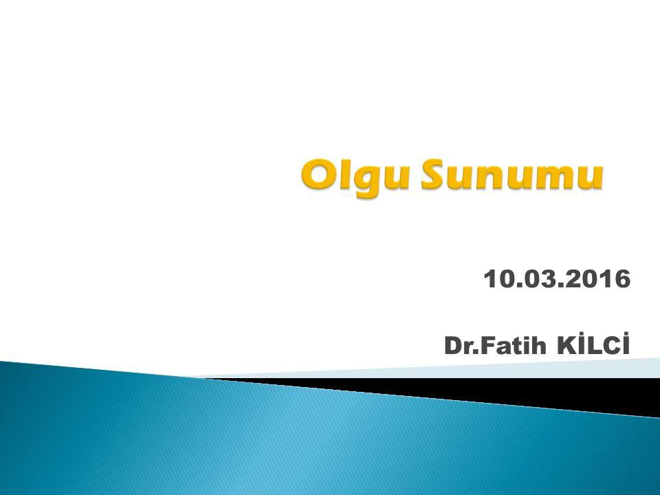 10.03.2016 Dr.Fatih KİLCİ