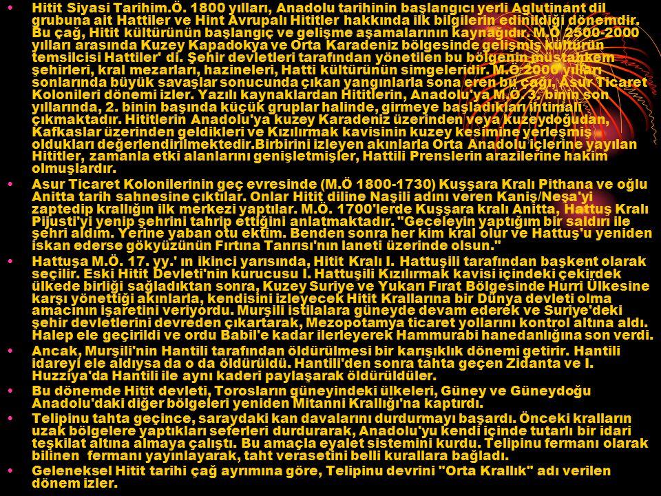 Hitit Siyasi Tarihim.Ö. 1800 yılları, Anadolu tarihinin başlangıcı yerli Aglutinant dil grubuna ait Hattiler ve Hint Avrupalı Hititler hakkında ilk bi