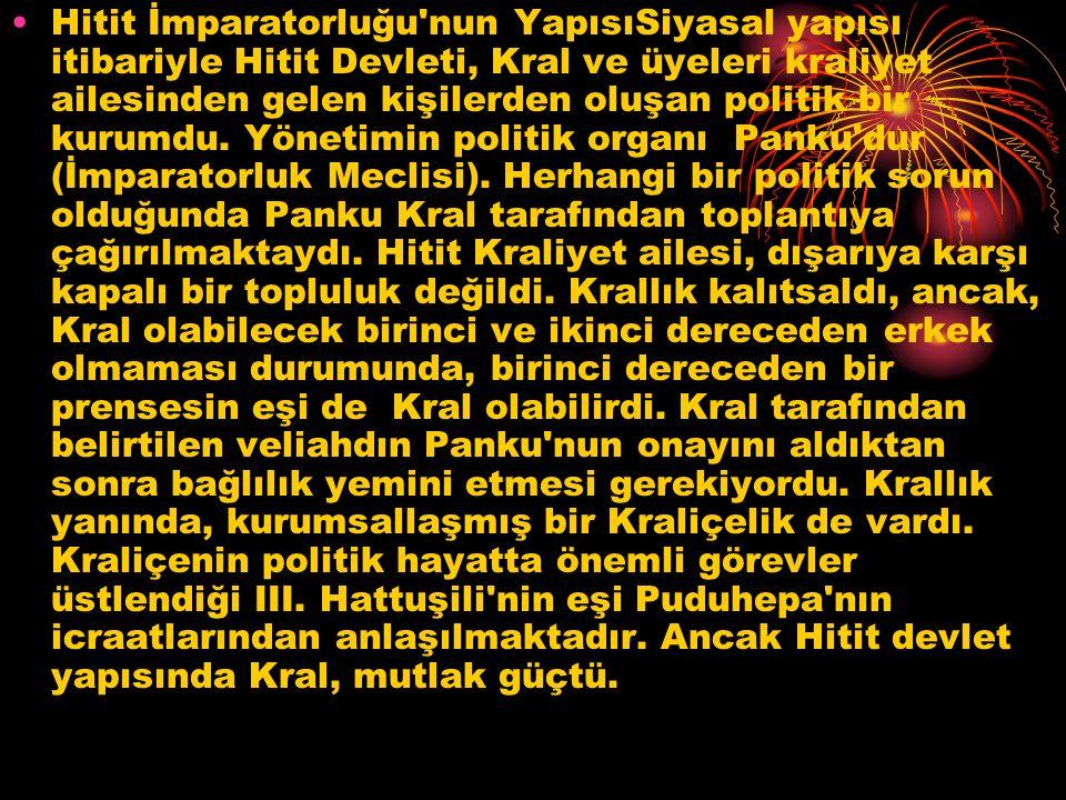 Hitit İmparatorluğu'nun YapısıSiyasal yapısı itibariyle Hitit Devleti, Kral ve üyeleri kraliyet ailesinden gelen kişilerden oluşan politik bir kurumdu