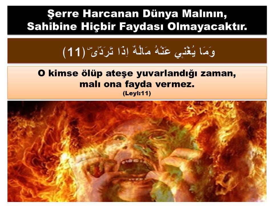 O kimse ölüp ateşe yuvarlandığı zaman, malı ona fayda vermez.