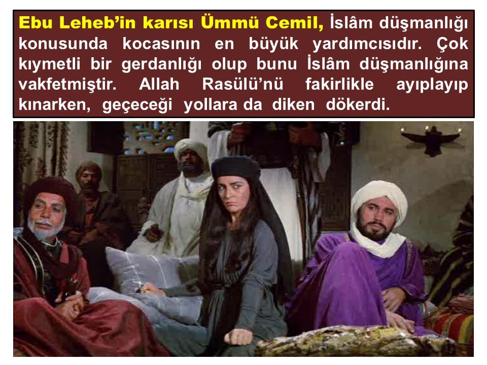 Ebu Leheb'in karısı Ümmü Cemil, İslâm düşmanlığı konusunda kocasının en büyük yardımcısıdır.