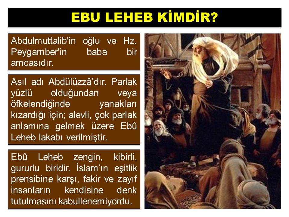 Abdulmuttalib in oğlu ve Hz. Peygamber in baba bir amcasıdır.