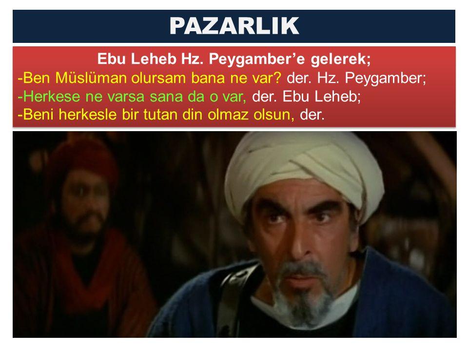 Ebu Leheb Hz. Peygamber'e gelerek; -Ben Müslüman olursam bana ne var.