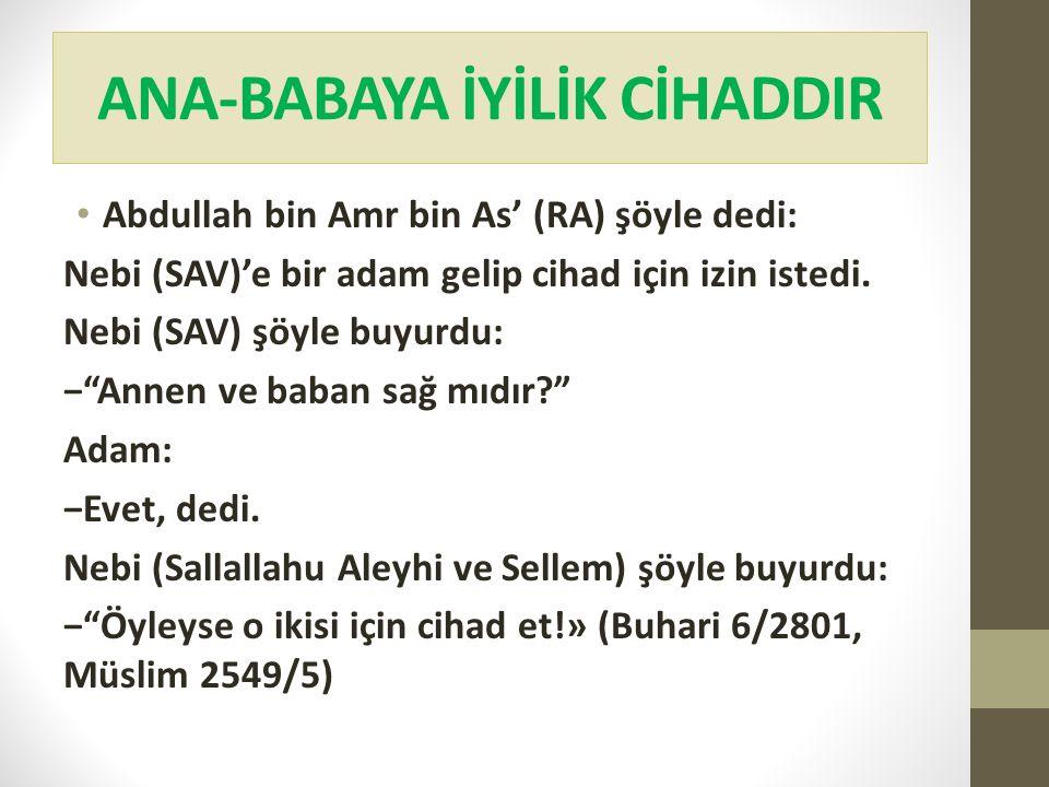 """ANA-BABAYA İYİLİK CİHADDIR Abdullah bin Amr bin As' (RA) şöyle dedi: Nebi (SAV)'e bir adam gelip cihad için izin istedi. Nebi (SAV) şöyle buyurdu: −""""A"""