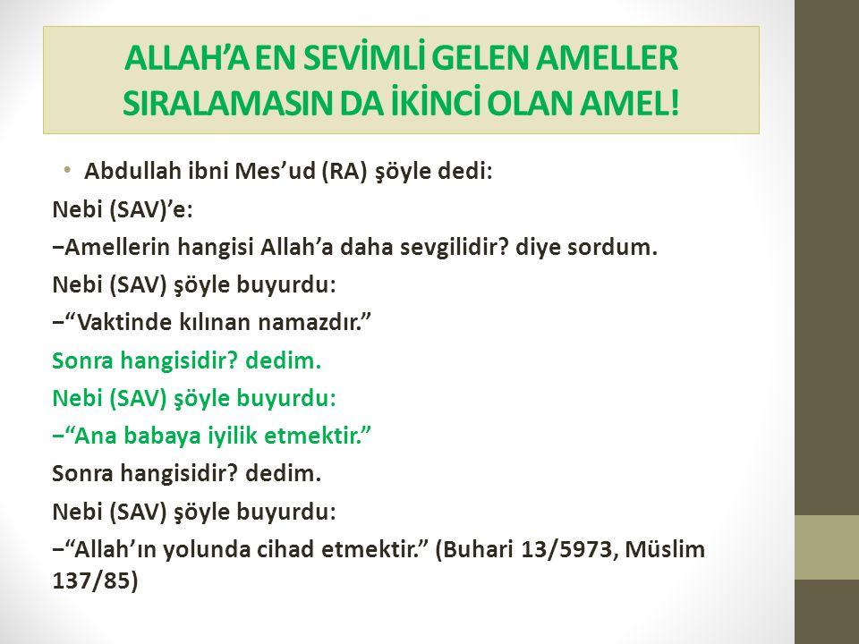 ALLAH'A EN SEVİMLİ GELEN AMELLER SIRALAMASIN DA İKİNCİ OLAN AMEL! Abdullah ibni Mes'ud (RA) şöyle dedi: Nebi (SAV)'e: −Amellerin hangisi Allah'a daha