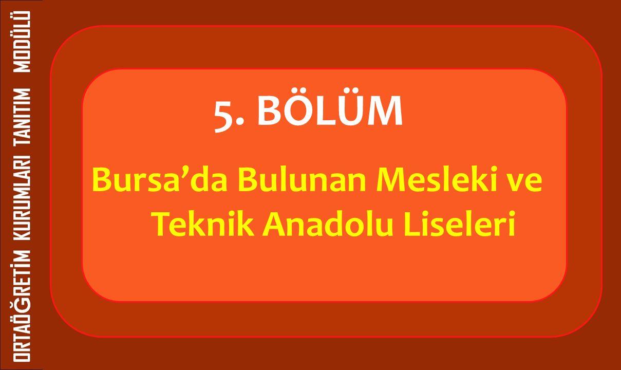 5. BÖLÜM Bursa'da Bulunan Mesleki ve Teknik Anadolu Liseleri