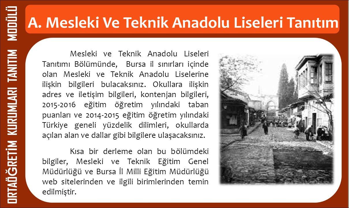 A. Mesleki Ve Teknik Anadolu Liseleri Tanıtım Mesleki ve Teknik Anadolu Liseleri Tanıtımı Bölümünde, Bursa il sınırları içinde olan Mesleki ve Teknik