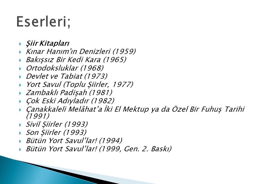  Şiir Kitapları  Kınar Hanım'ın Denizleri (1959)  Bakışsız Bir Kedi Kara (1965)  Ortodoksluklar (1968)  Devlet ve Tabiat (1973)  Yort Savul (Top