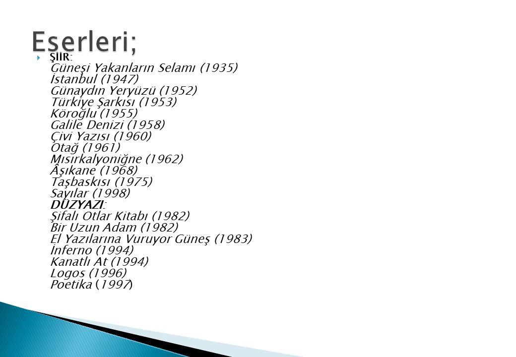  ŞİİR: Güneşi Yakanların Selamı (1935) İstanbul (1947) Günaydın Yeryüzü (1952) Türkiye Şarkısı (1953) Köroğlu (1955) Galile Denizi (1958) Çivi Yazısı
