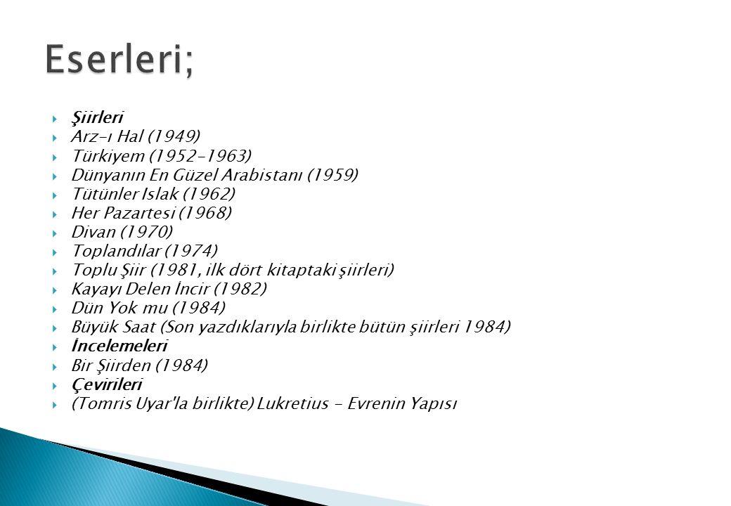  Şiirleri  Arz-ı Hal (1949)  Türkiyem (1952-1963)  Dünyanın En Güzel Arabistanı (1959)  Tütünler Islak (1962)  Her Pazartesi (1968)  Divan (197