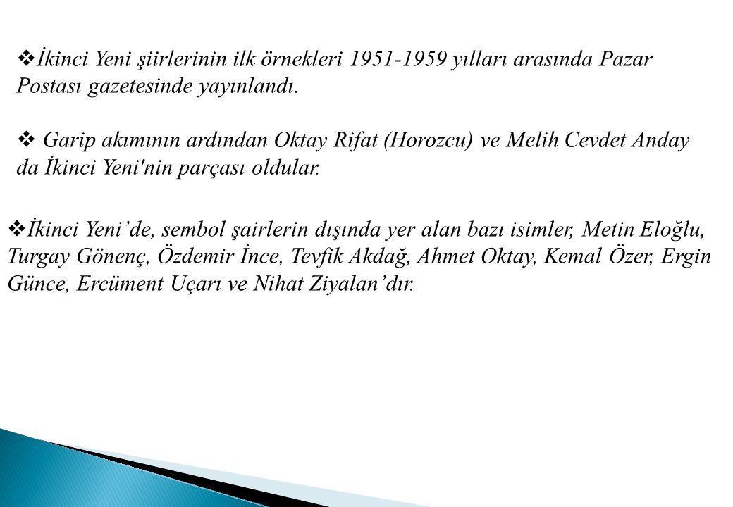  İkinci Yeni şiirlerinin ilk örnekleri 1951-1959 yılları arasında Pazar Postası gazetesinde yayınlandı.  Garip akımının ardından Oktay Rifat (Horozc