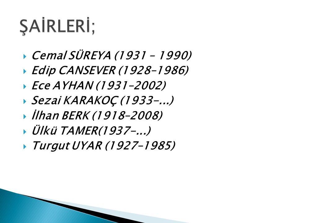  Cemal SÜREYA (1931 – 1990)  Edip CANSEVER (1928–1986)  Ece AYHAN (1931–2002)  Sezai KARAKOÇ (1933-...)  İlhan BERK (1918–2008)  Ülkü TAMER(1937