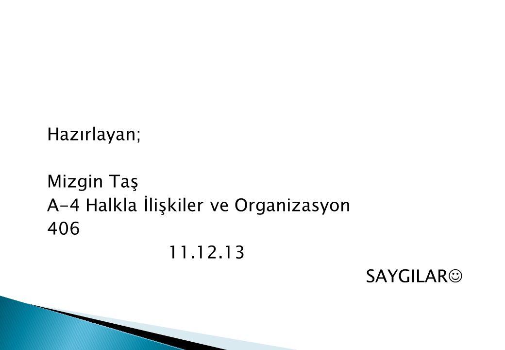 Hazırlayan; Mizgin Taş A-4 Halkla İlişkiler ve Organizasyon 406 11.12.13 SAYGILAR