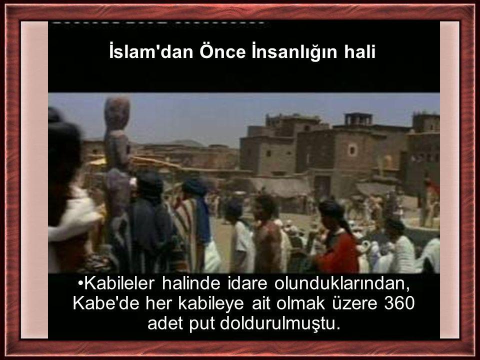İslam'dan Önce İnsanlığın hali Kabileler halinde idare olunduklarından, Kabe'de her kabileye ait olmak üzere 360 adet put doldurulmuştu.