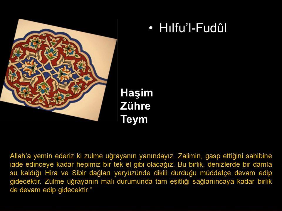 Hılfu'l-Fudûl Haşim Zühre Teym Allah'a yemin ederiz ki zulme uğrayanın yanındayız. Zalimin, gasp ettiğini sahibine iade edinceye kadar hepimiz bir tek