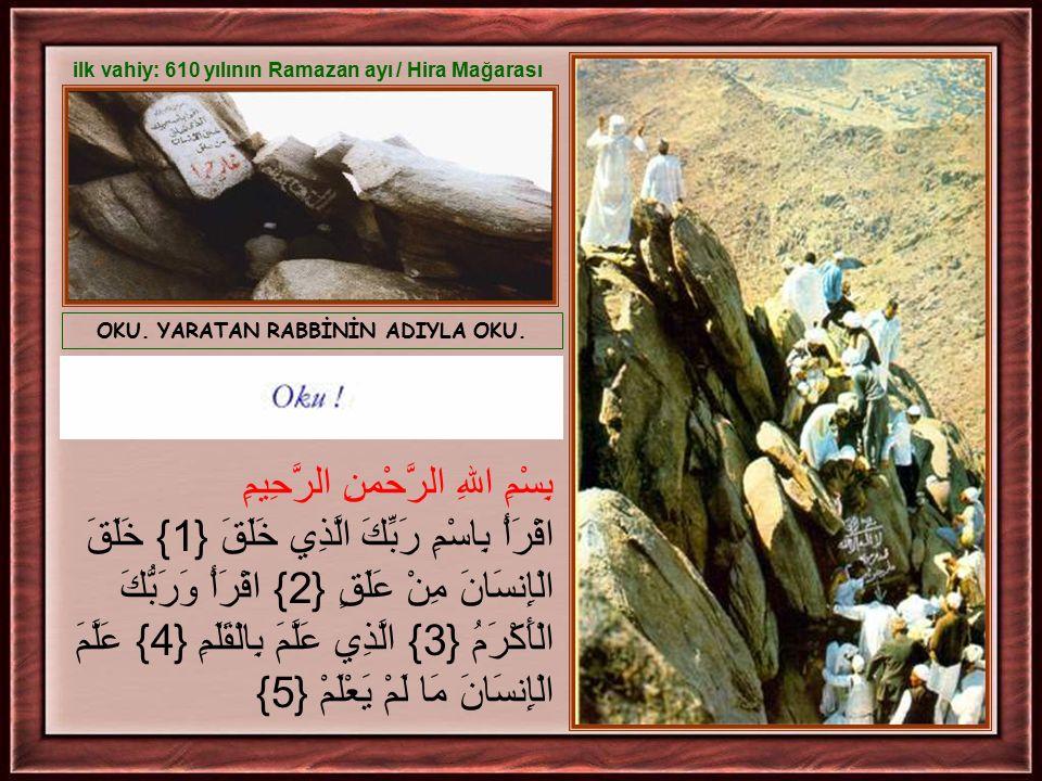 OKU. YARATAN RABBİNİN ADIYLA OKU. ilk vahiy: 610 yılının Ramazan ayı / Hira Mağarası بِسْمِ اللهِ الرَّحْمنِ الرَّحِيمِ اقْرَأْ بِاسْمِ رَبِّكَ الَّذِ