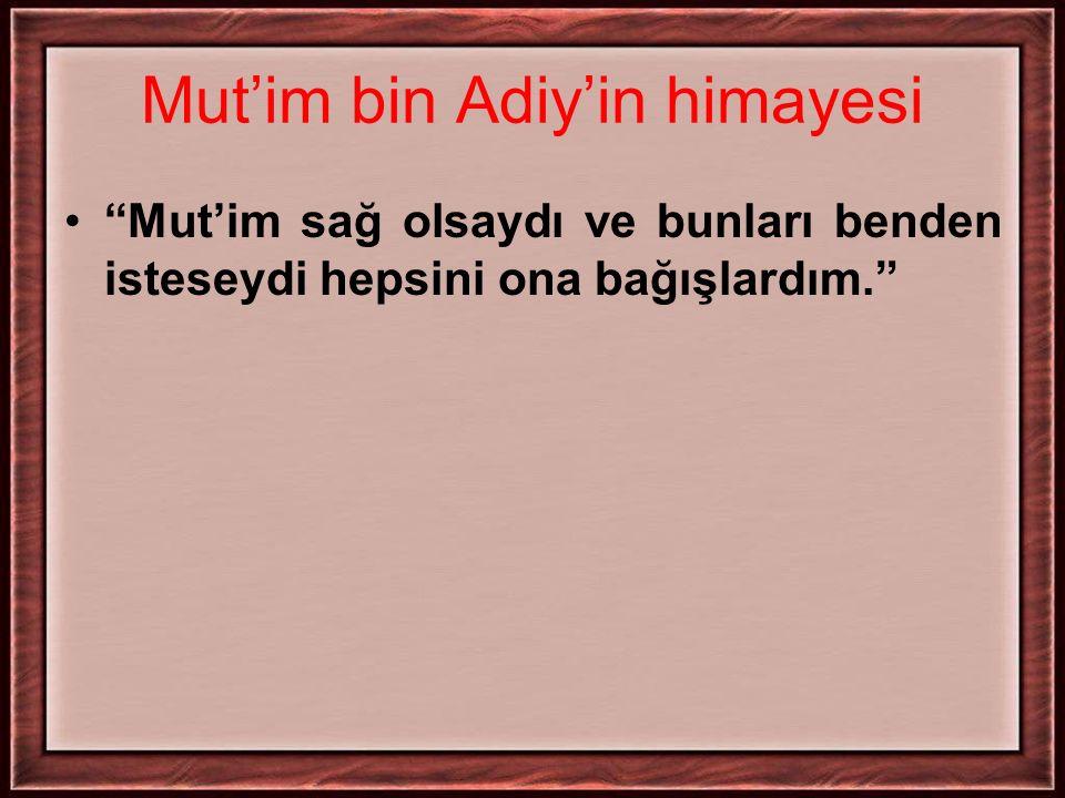 """Mut'im bin Adiy'in himayesi """"Mut'im sağ olsaydı ve bunları benden isteseydi hepsini ona bağışlardım."""""""
