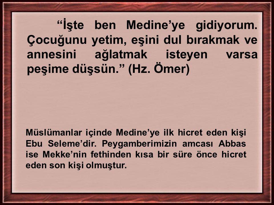 """""""İşte ben Medine'ye gidiyorum. Çocuğunu yetim, eşini dul bırakmak ve annesini ağlatmak isteyen varsa peşime düşsün."""" (Hz. Ömer) Müslümanlar içinde Med"""