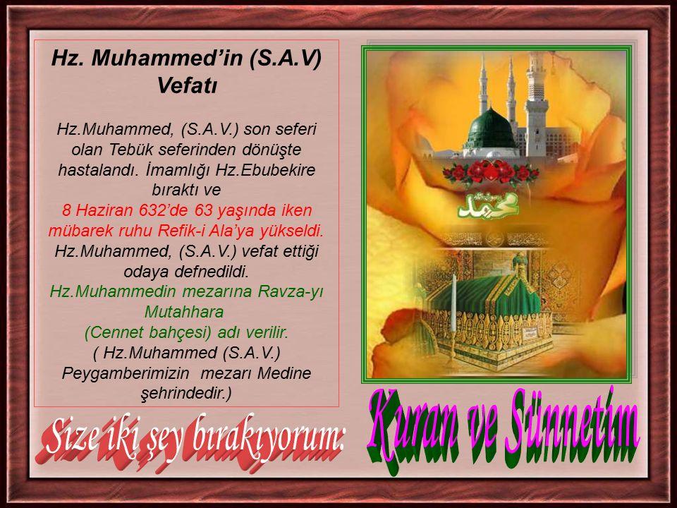 Hz. Muhammed'in (S.A.V) Vefatı Hz.Muhammed, (S.A.V.) son seferi olan Tebük seferinden dönüşte hastalandı. İmamlığı Hz.Ebubekire bıraktı ve 8 Haziran 6
