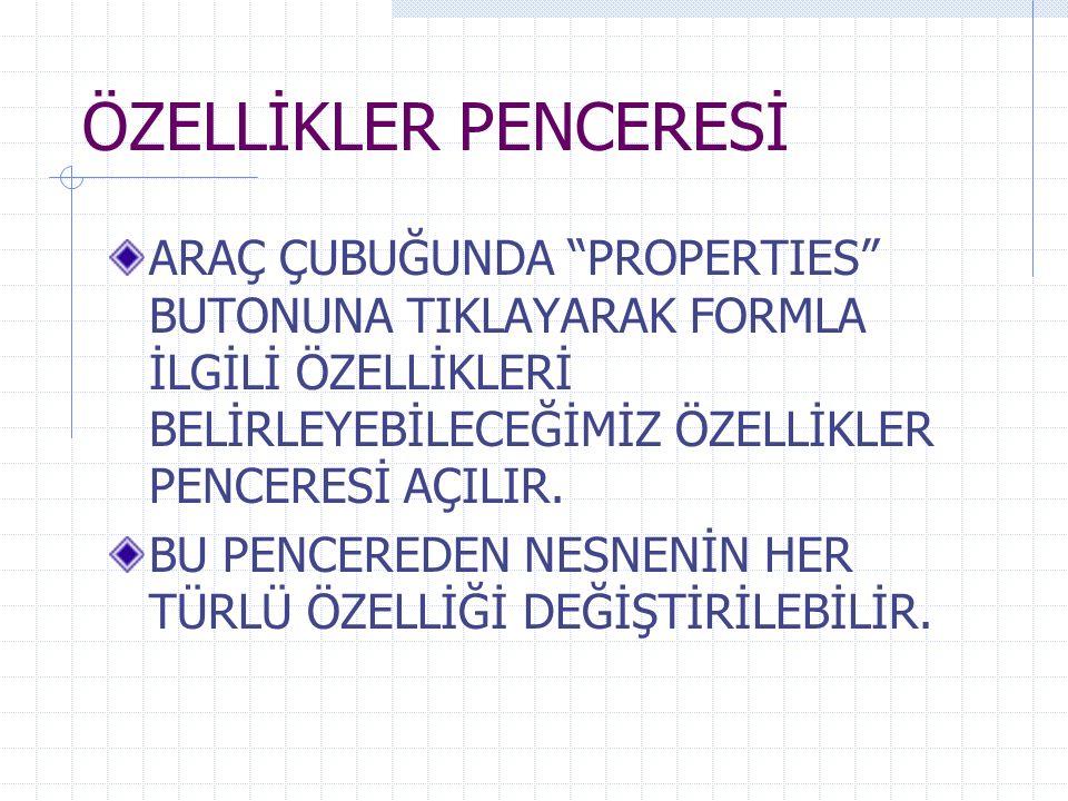 ÖZELLİKLER PENCERESİ BU PENCEREDE ÖZELLİKLER 5 GRUBA AYRILMIŞTIR.