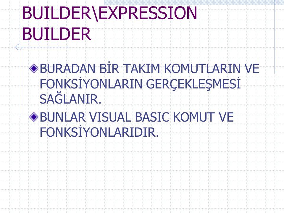 BUILDER\EXPRESSION BUILDER BURADAN BİR TAKIM KOMUTLARIN VE FONKSİYONLARIN GERÇEKLEŞMESİ SAĞLANIR.