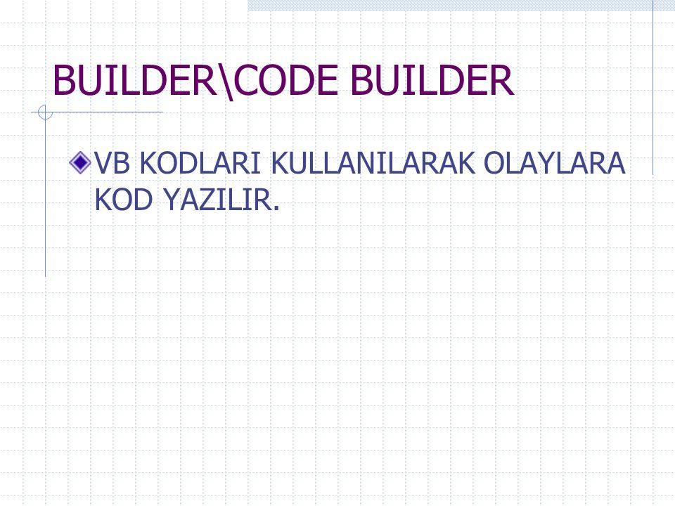BUILDER\CODE BUILDER VB KODLARI KULLANILARAK OLAYLARA KOD YAZILIR.