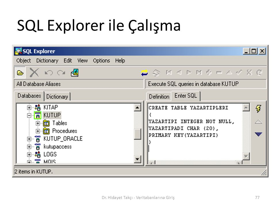 77 SQL Explorer ile Çalışma Dr. Hidayet Takçı - Veritabanlarına Giriş