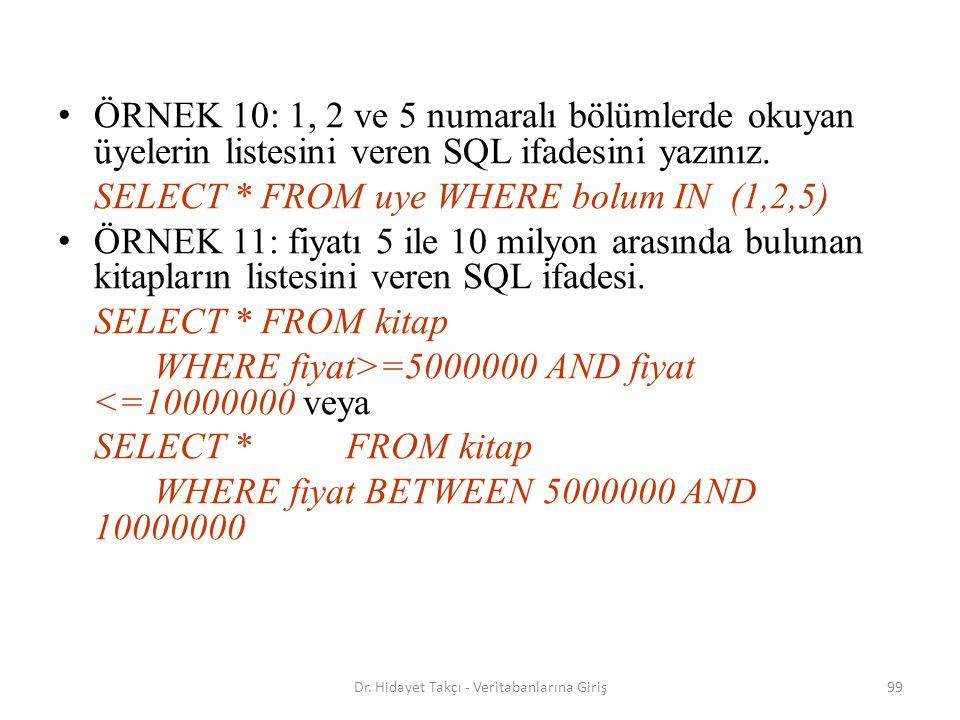 99 ÖRNEK 10: 1, 2 ve 5 numaralı bölümlerde okuyan üyelerin listesini veren SQL ifadesini yazınız.