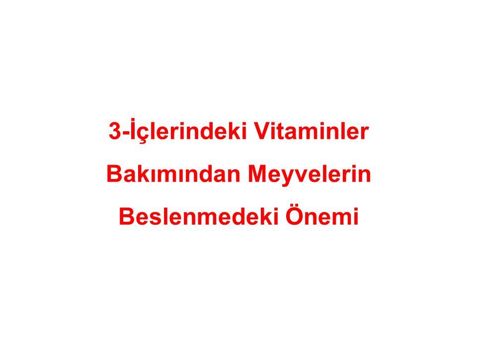 3-İçlerindeki Vitaminler Bakımından Meyvelerin Beslenmedeki Önemi