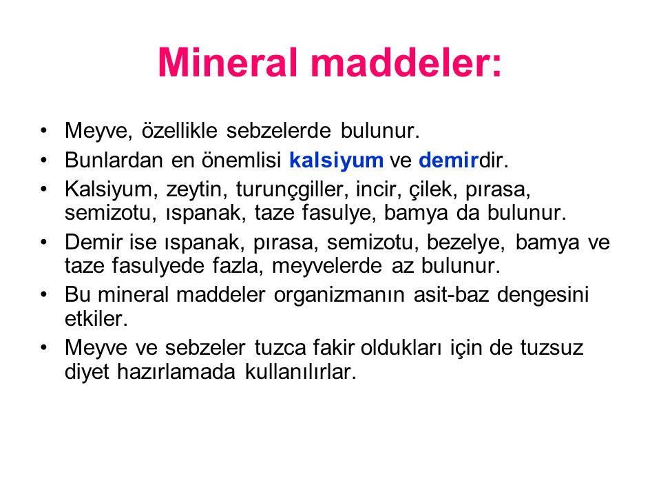 Mineral maddeler: Meyve, özellikle sebzelerde bulunur.