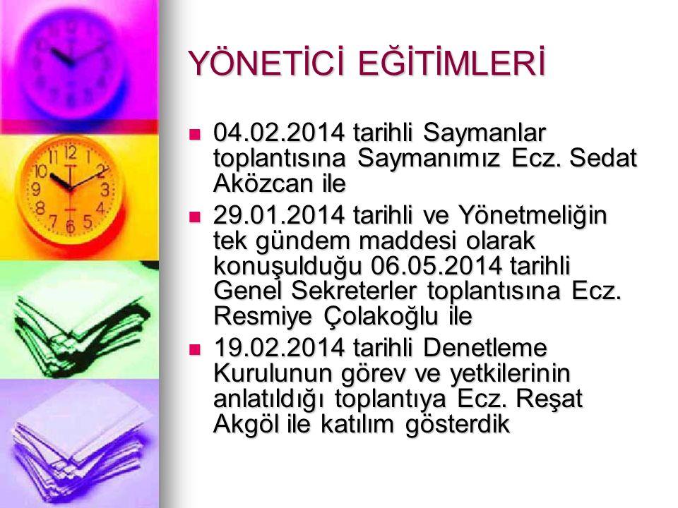 YÖNETİCİ EĞİTİMLERİ 04.02.2014 tarihli Saymanlar toplantısına Saymanımız Ecz.