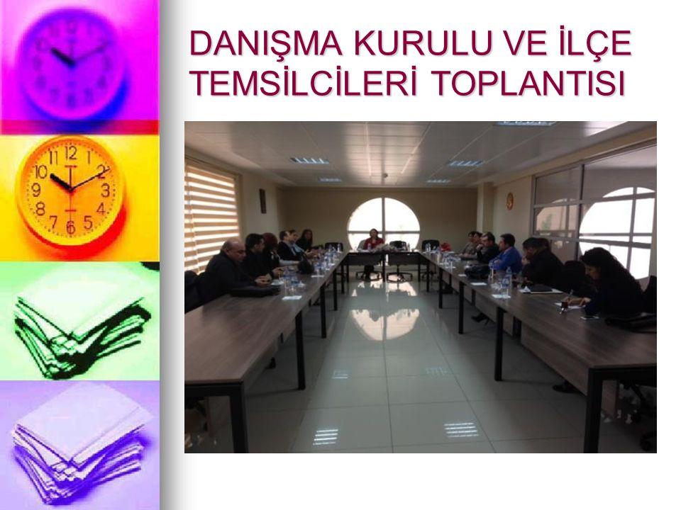 DANIŞMA KURULU VE İLÇE TEMSİLCİLERİ TOPLANTISI