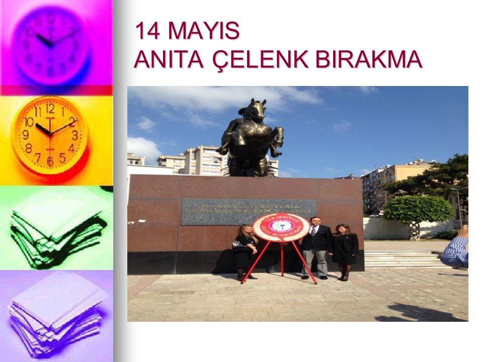14 MAYIS ANITA ÇELENK BIRAKMA