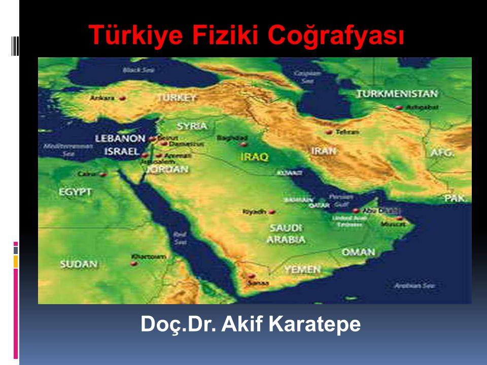 Türkiye Fiziki Coğrafyası Doç.Dr. Akif Karatepe