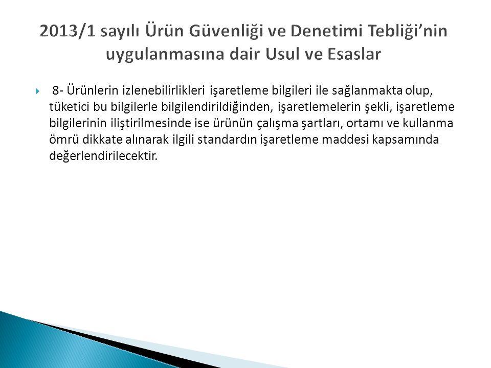 2013/1 sayılı Ürün Güvenliği ve Denetimi Tebliği'nin uygulanmasına dair Usul ve Esaslar  8- Ürünlerin izlenebilirlikleri işaretleme bilgileri ile sağ
