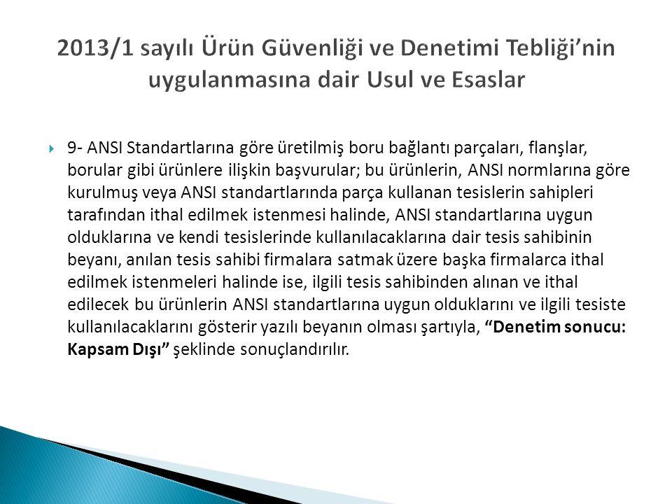 2013/1 sayılı Ürün Güvenliği ve Denetimi Tebliği'nin uygulanmasına dair Usul ve Esaslar  9- ANSI Standartlarına göre üretilmiş boru bağlantı parçalar