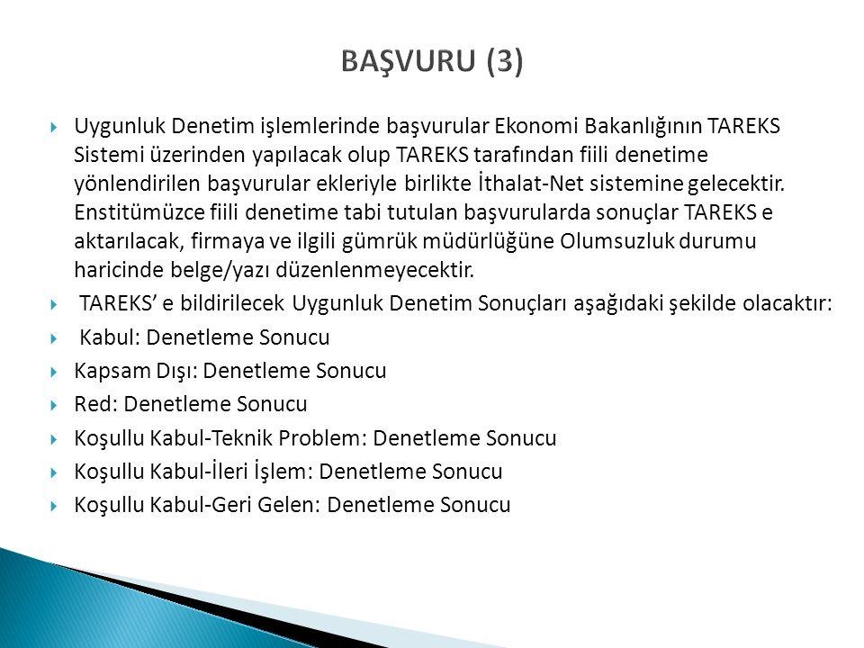 BAŞVURU (3)  Uygunluk Denetim işlemlerinde başvurular Ekonomi Bakanlığının TAREKS Sistemi üzerinden yapılacak olup TAREKS tarafından fiili denetime yönlendirilen başvurular ekleriyle birlikte İthalat-Net sistemine gelecektir.