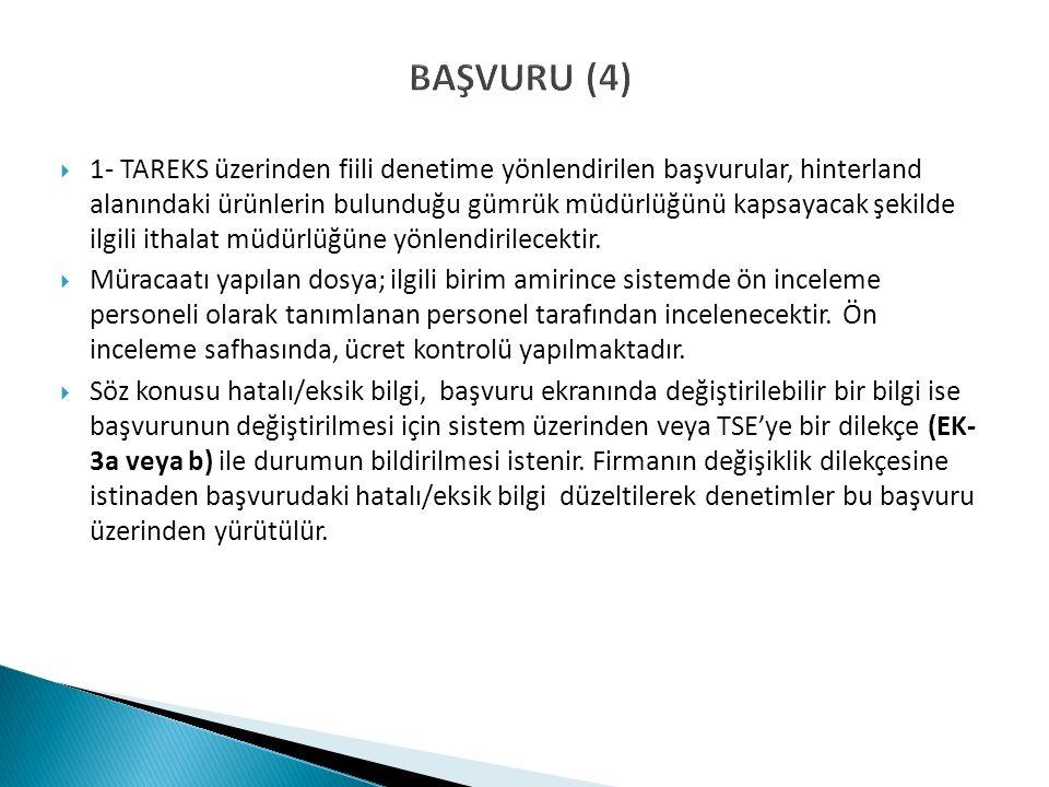 BAŞVURU (4)  1- TAREKS üzerinden fiili denetime yönlendirilen başvurular, hinterland alanındaki ürünlerin bulunduğu gümrük müdürlüğünü kapsayacak şekilde ilgili ithalat müdürlüğüne yönlendirilecektir.