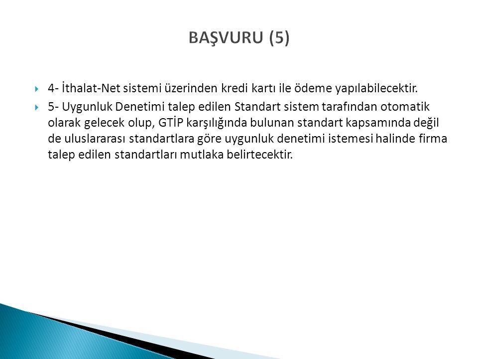 BAŞVURU (5)  4- İthalat-Net sistemi üzerinden kredi kartı ile ödeme yapılabilecektir.  5- Uygunluk Denetimi talep edilen Standart sistem tarafından
