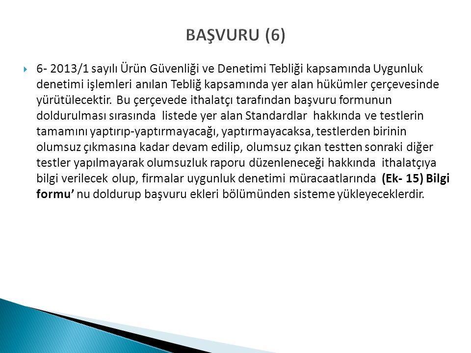 BAŞVURU (6)  6- 2013/1 sayılı Ürün Güvenliği ve Denetimi Tebliği kapsamında Uygunluk denetimi işlemleri anılan Tebliğ kapsamında yer alan hükümler çerçevesinde yürütülecektir.