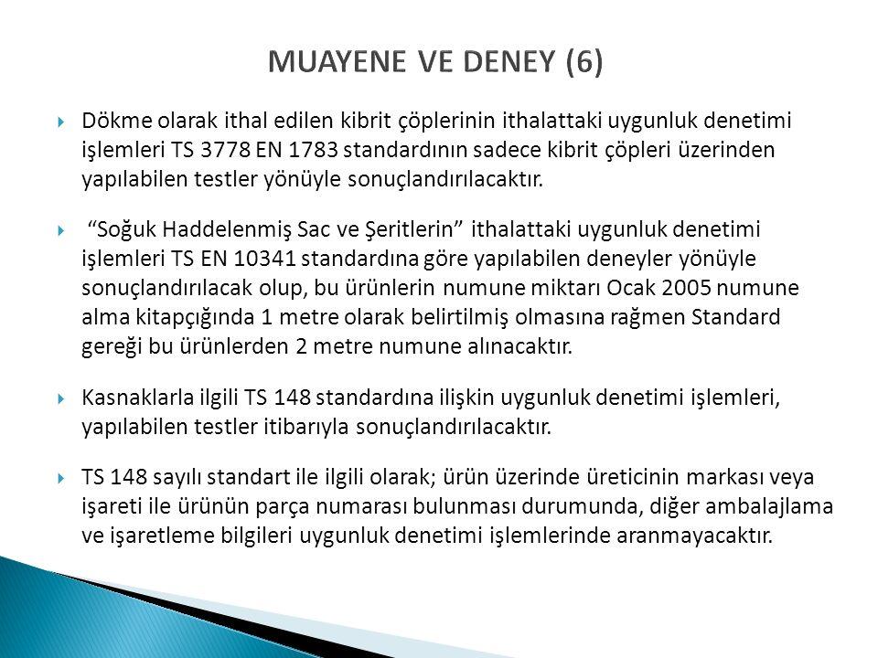 MUAYENE VE DENEY (6)  Dökme olarak ithal edilen kibrit çöplerinin ithalattaki uygunluk denetimi işlemleri TS 3778 EN 1783 standardının sadece kibrit