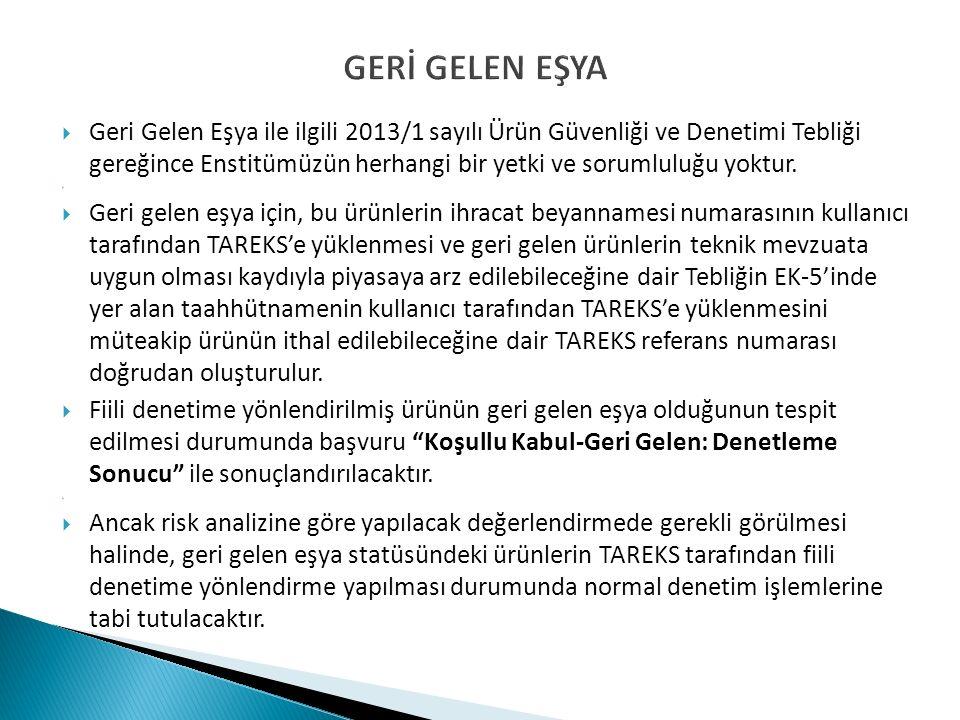 GERİ GELEN EŞYA  Geri Gelen Eşya ile ilgili 2013/1 sayılı Ürün Güvenliği ve Denetimi Tebliği gereğince Enstitümüzün herhangi bir yetki ve sorumluluğu