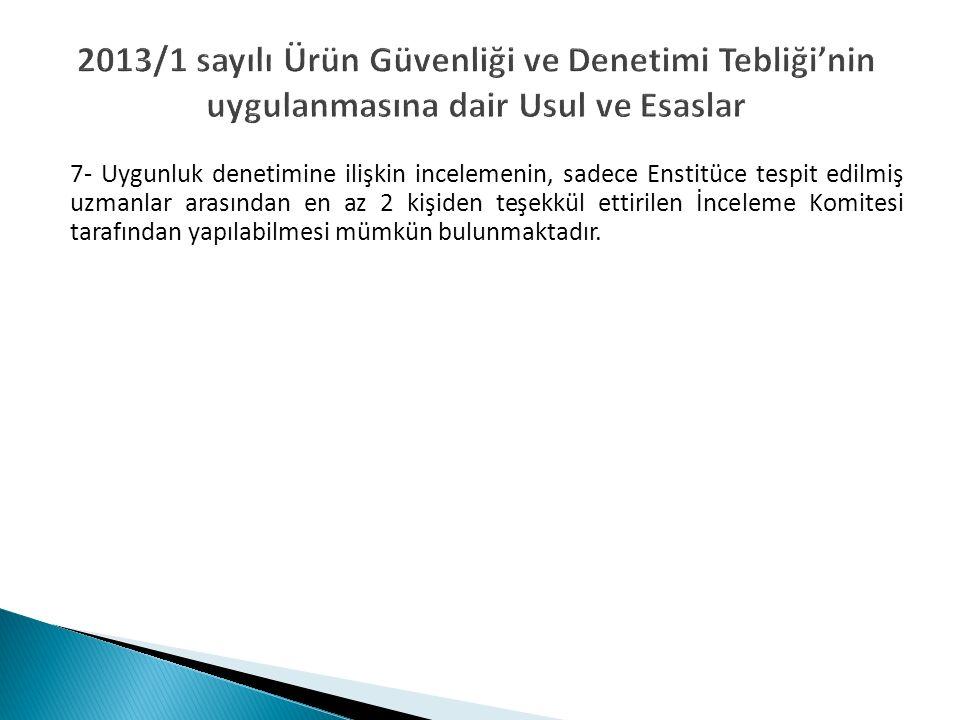 2013/1 sayılı Ürün Güvenliği ve Denetimi Tebliği'nin uygulanmasına dair Usul ve Esaslar 7- Uygunluk denetimine ilişkin incelemenin, sadece Enstitüce t