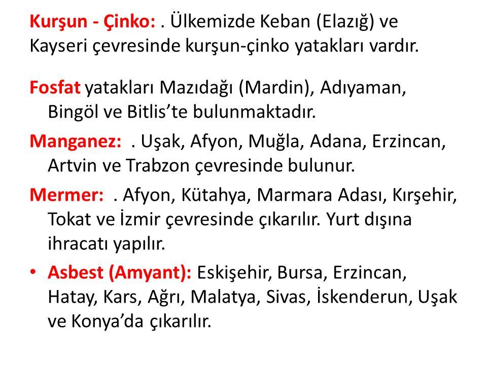 Kurşun - Çinko:. Ülkemizde Keban (Elazığ) ve Kayseri çevresinde kurşun-çinko yatakları vardır.
