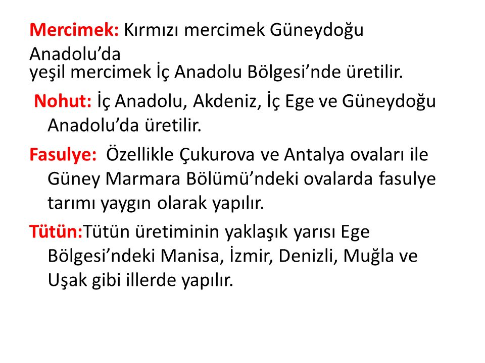 Mercimek: Kırmızı mercimek Güneydoğu Anadolu'da yeşil mercimek İç Anadolu Bölgesi'nde üretilir.